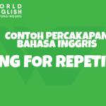 Contoh Percakapan Asking for Repetition (Meminta Pengulangan dalam Bahasa Inggris) Lengkap Beserta Artinya
