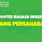 Kumpulan Quotes Bahasa Inggris Tentang Persahabatan Terbaik, Bisa Buat Caption di Media Sosial Juga!