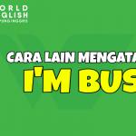 """6 Cara Lain Mengatakan """"I'm busy"""", Bikin English Skill Makin Oke!"""