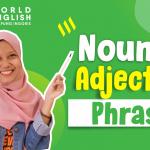 Cari Tau Penjelasan Lengkap Noun Phrase Yuk, Mulai Dari Pengertian Hingga Contohnya!