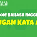 Idiom Bahasa Inggris Dengan Kata All Cek! Bentuk dan Maknanya Super Beragam!