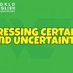 Expressing Certainty and Uncertainty, Seperti Ya Apa Bentuk dan Contohnya?